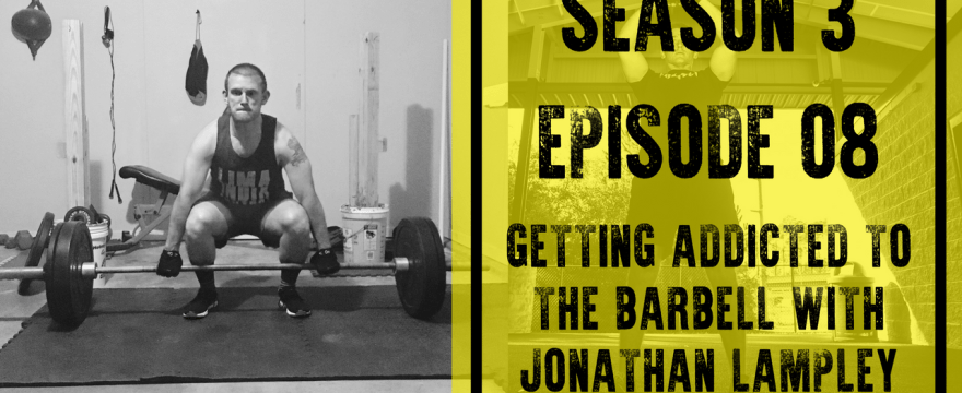 S3E8: Getting Addicted to the Barbell with Jonathan Lampley