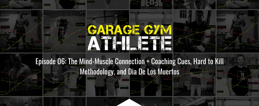 The Mind-Muscle Connection + Coaching Cues, Hard to Kill Methodology, and Dia De Los Muertos