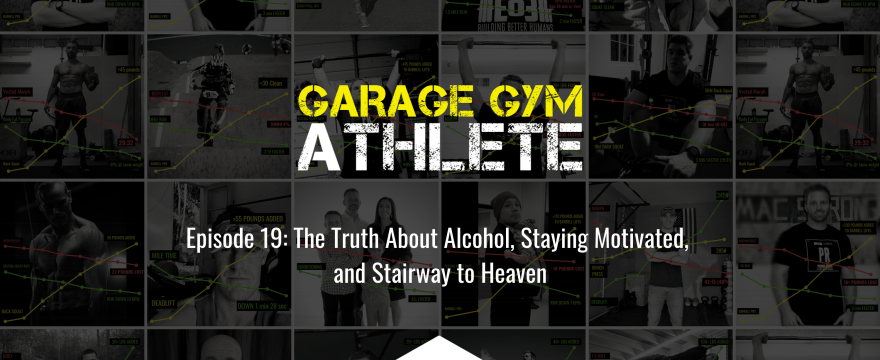 garage gym, garage gym athlete, end of three fitness, fitness, alcohol, staying motivated, motivation, stairway to heaven
