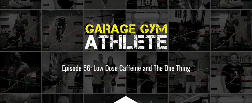 garage gym, garage gym athlete, end of three fitness, fitness, low dose caffeine, the one thing, condition me to the grave, meet yourself Saturday