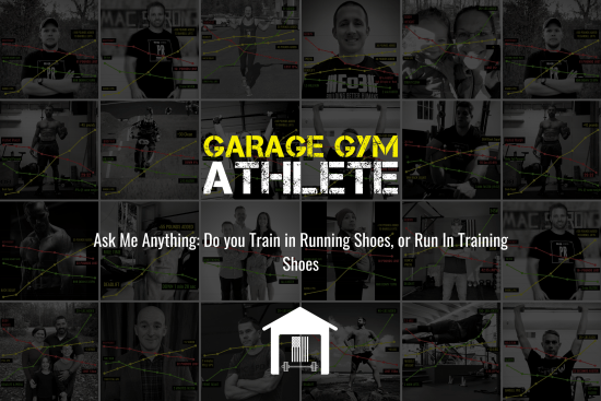 garage gym, garage gym athlete, end of three fitness, fitness, ask me anything, do you train in running shoes or run in training shoes