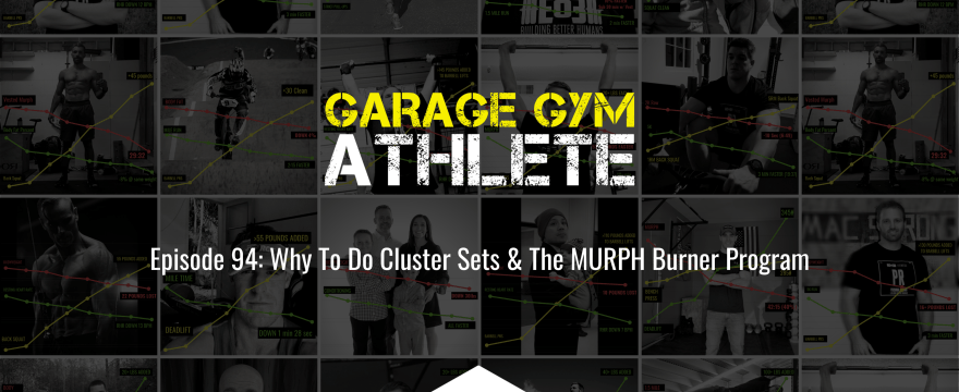 garage gym, garage gym athlete, end of three fitness, fitness, why to do cluster sets and the MURPH burner program, meet yourself Saturday, harder to kill 5-miler