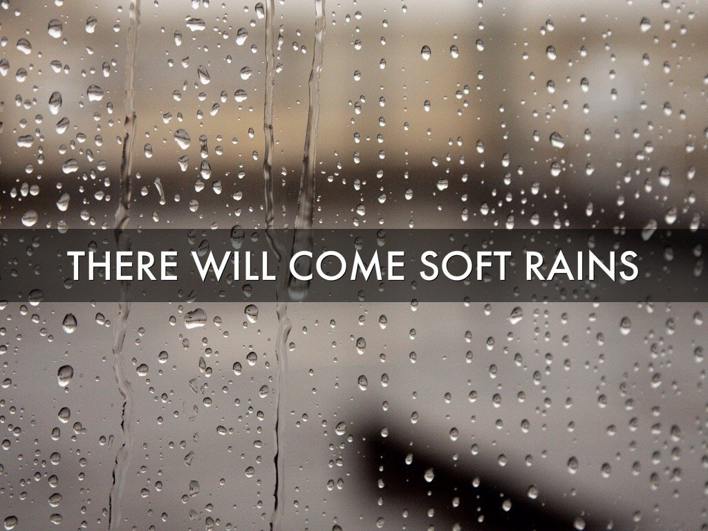 There Will Come Soft Rains There Will Come Soft Rains