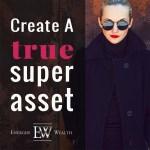 How To Make Money (Part 9): Create a True Super Asset