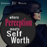 How To Make Money (Part 5): Perception Meets Self-Worth