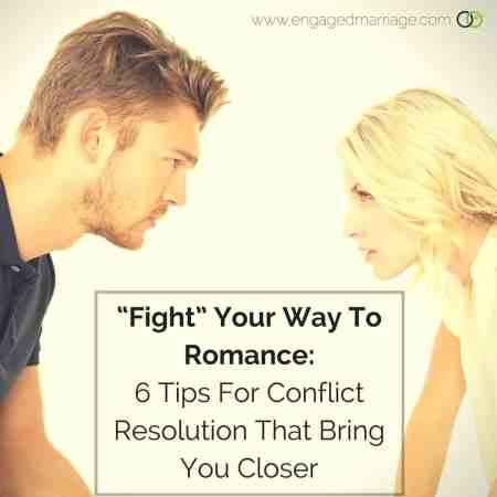 """""""Fight"""" Your Way To Romance- 6 Tips For Conflict Resolution That Bring You Closer"""