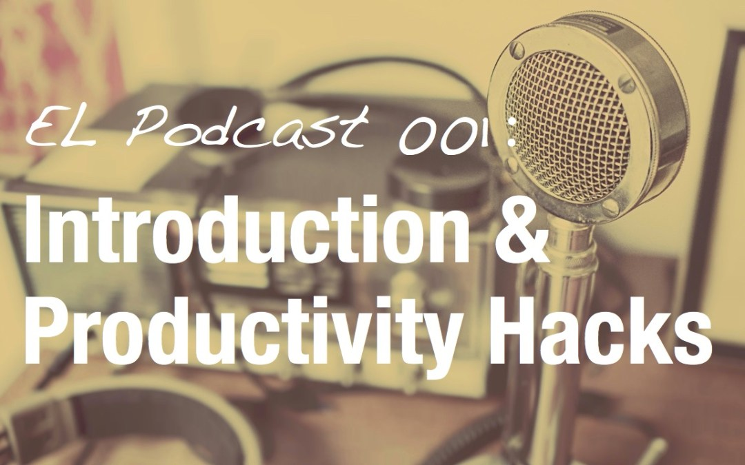 EL 001 – Introduction and Productivity Hacks