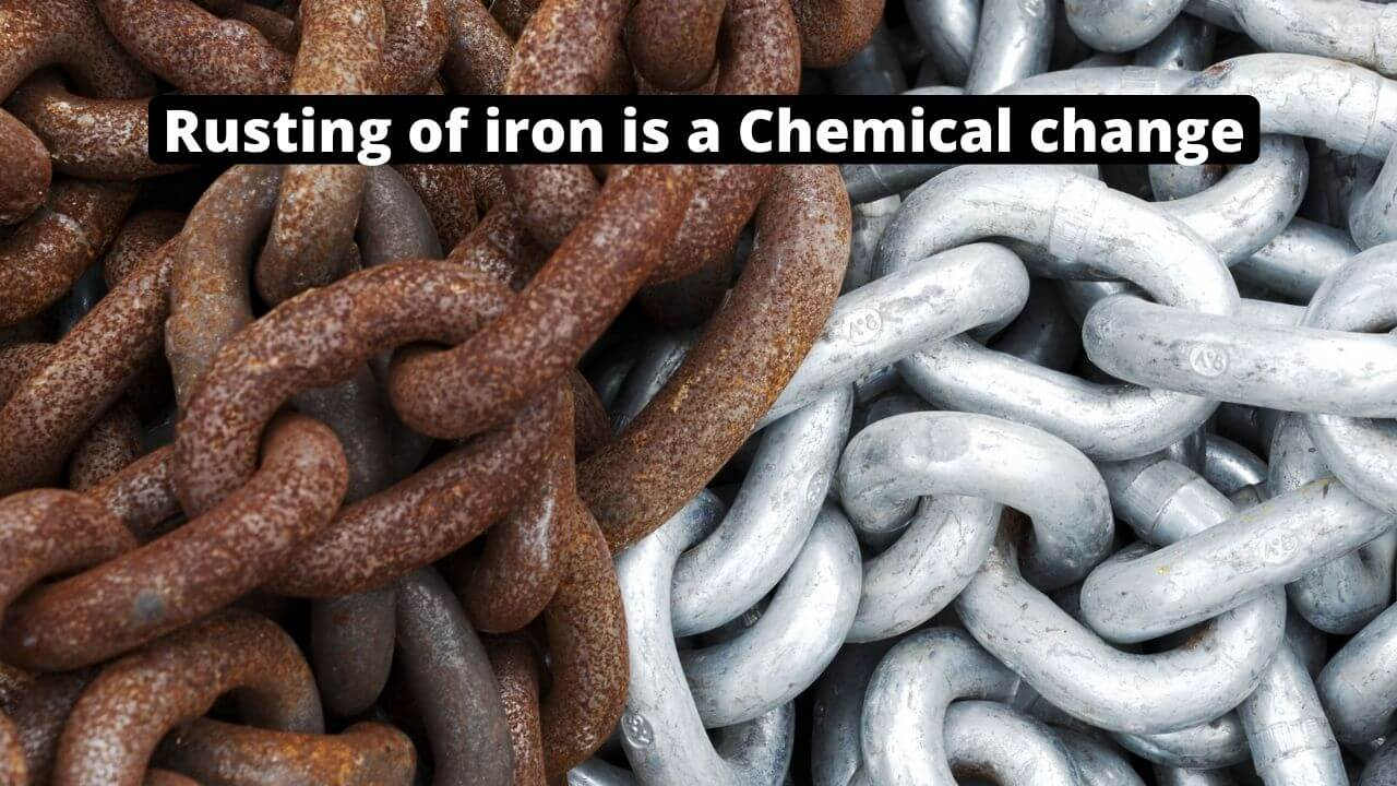 rusting of iron is a chemical change