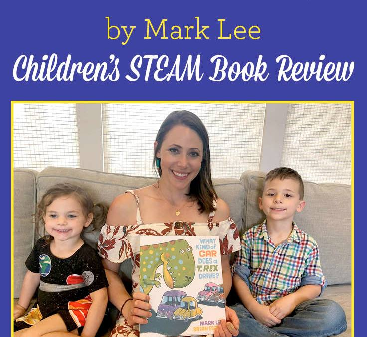 What Kind of Car Does a T. Rex Drive? by Mark Lee | Children's STEAM Book Review