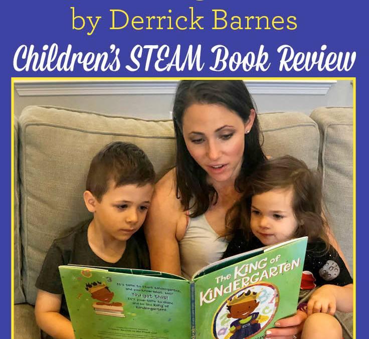 The King of Kindergarten by Derrick Barnes | Children's STEAM Book Review