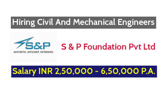 S & P Foundation Pvt Ltd Hiring Civil And Mechanical Engineers - Salary INR 2,50,000 - 6,50,000 P.A.