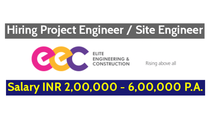 Elite Contractors (chennai) Pvt Ltd Hiring Project Engineer Site Engineer - Salary INR 2,00,000 - 6,00,000 P.A.