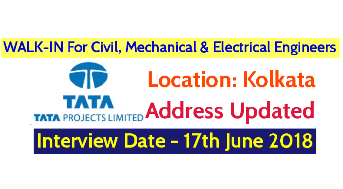 Tata Projects Limited WALK-IN Drive For Civil, Mechanical & Electrical Engineers Kolkata Interview Date - 17th June 2018