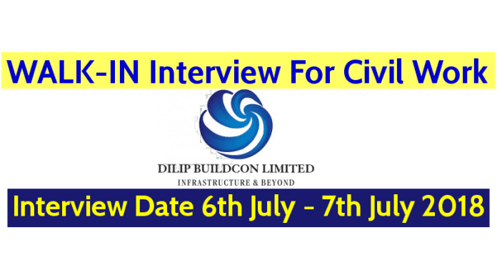 WALK-IN Interview On 6th July - 7th July 2018 For Civil Work Dilip Buildcon Ltd