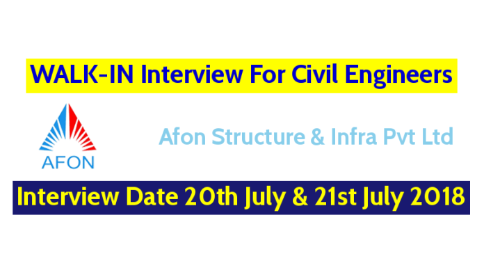 Afon Structure & Infra Pvt Ltd WALK-IN For Civil Engineers Interview Date 20th July & 21st July 2018