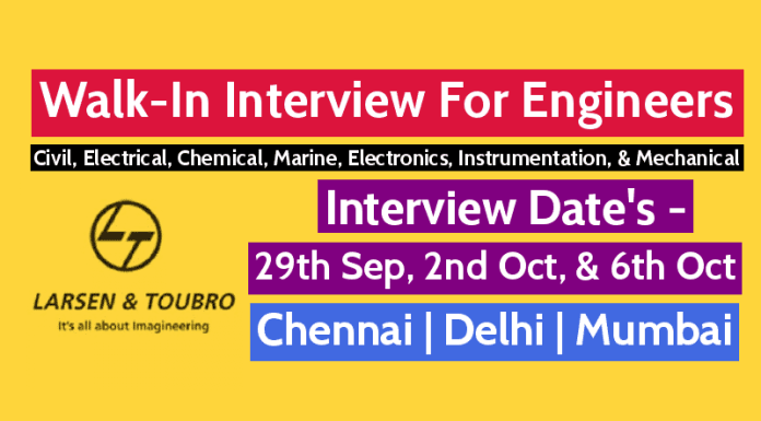L&T Walk-In For Engineers Civil, Electrical, Chemical, Marine, Electronics, Instrumentation, & Mechanical Interview Date's - 29th Sep, 2nd Oct, & 6th Oct