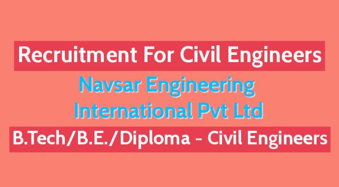 Recruitment For Civil Engineers B.TechB.E.Diploma Navsar Engineering International Pvt Ltd