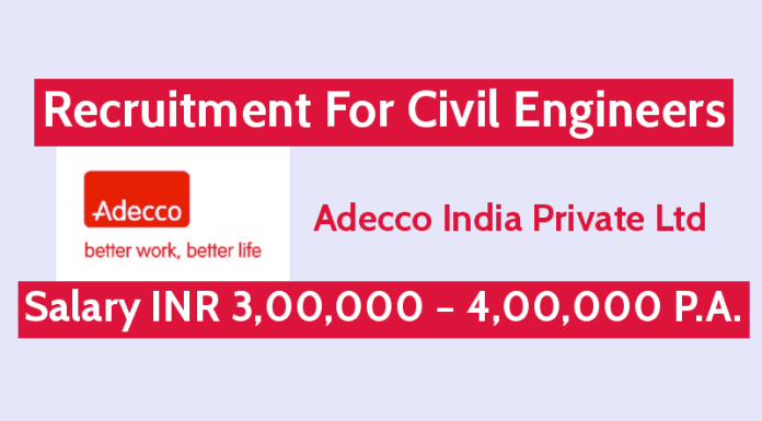 Adecco India Private Ltd Recruitment For Civil Engineers Salary INR 3,00,000 – 4,00,000 P.A.