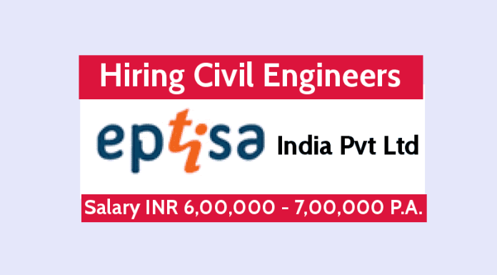Eptisa India Pvt Ltd Hiring Civil Engineers Salary INR 6,00,000 - 7,00,000 P.A. Check Now
