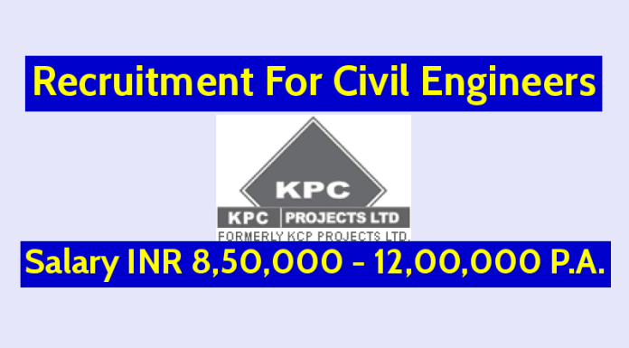 KPC Projects Ltd Recruitment For Civil Engineers Salary INR 8,50,000 - 12,00,000 P.A.