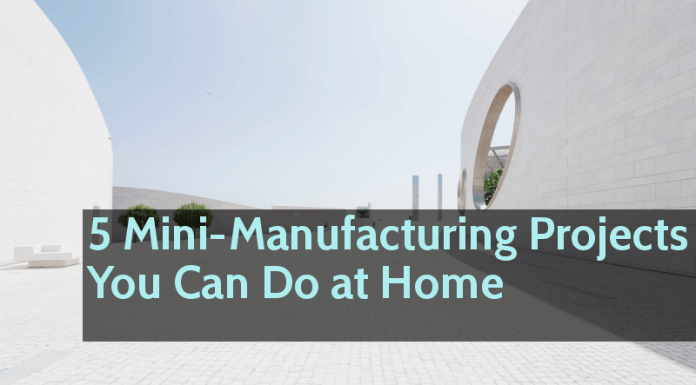5 Mini-Manufacturing Projects You Can Do at Home