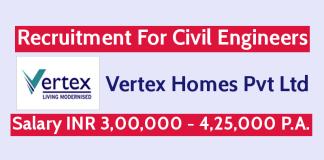 Vertex Homes Pvt Ltd Recruitment For Civil Engineers Salary INR 3,00,000 - 4,25,000 P.A.