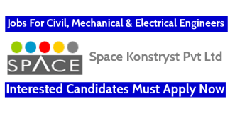 Space Konstryst Pvt Ltd Recruitment For Civil, Mechanical & Electrical Engineers Interested Candidates Must Apply Now