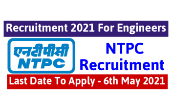 NTPC Recruitment 2021 For Engineers Last Date To Apply - 6th May 2021