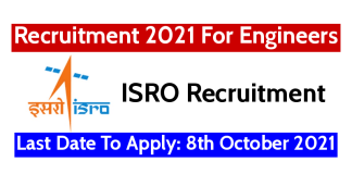 ISRO Recruitment 2021 For Engineers Last Date To Apply 8th October 2021