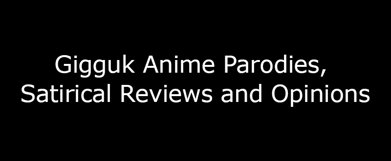 Gigguk Anime Parodies, Satirical Reviews and Opinions