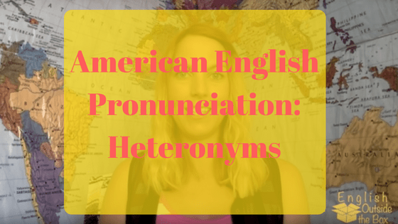 American English Pronunciation Heteronyms with English Outside the Box