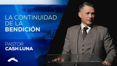 Photo of La Continuidad De La Bendición – Pastor Cash Luna