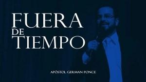Lee más sobre el artículo Fuera de tiempo – Apóstol German Ponce