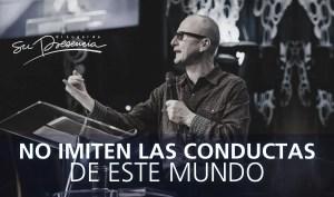 No imiten las conductas de este mundo – Andrés Corson