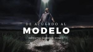 De Acuerdo Al Modelo – Apóstol German Ponce