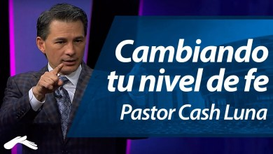 Photo of Cambiando tu Nivel de Fe – Pastor Cash Luna