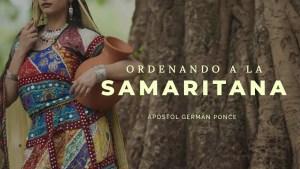 Apóstol German Ponce – Ordenando A La Samaritana