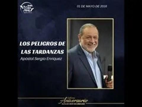 Los Peligros de las Tardanzas – Apóstol Sergio Enriquez