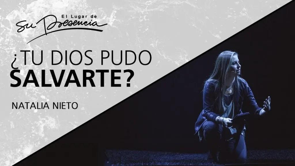 ¿Tu Dios pudo salvarte? – Natalia Nieto