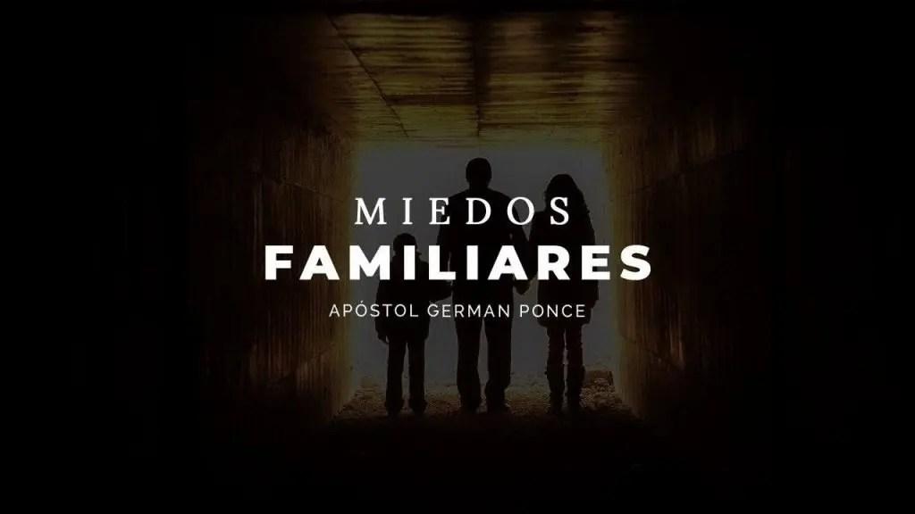 Lee más sobre el artículo Apóstol German Ponce – Miedos Familiares