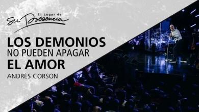 Photo of Los demonios no pueden apagar el amor – Andrés Corson