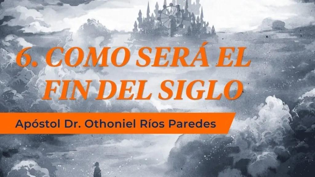Lee más sobre el artículo Como Será El Fin Del Siglo – Apóstol Dr. Othoniel Ríos Paredes