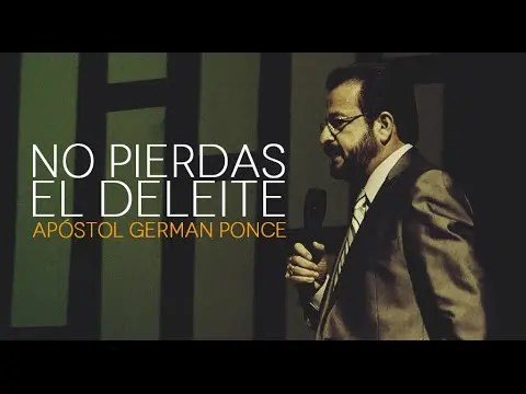 Lee más sobre el artículo No Pierdas El Deleite – Apóstol German Ponce
