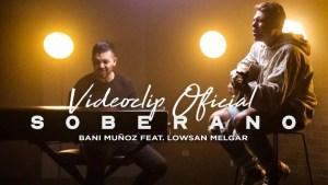 Soberano – Bani Muñoz Feat Lowsan Melgar