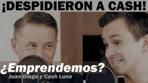 Lee más sobre el artículo El día que despidieron a Cash Luna – Juan Diego y Cash Luna
