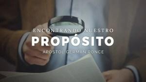 Apóstol German Ponce – Encontrando Nuestro Propósito