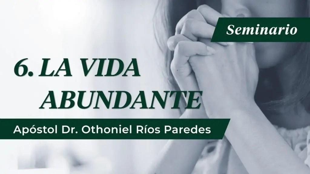 Lee más sobre el artículo La Vida Abundante – Apóstol Dr. Othoniel Ríos Paredes
