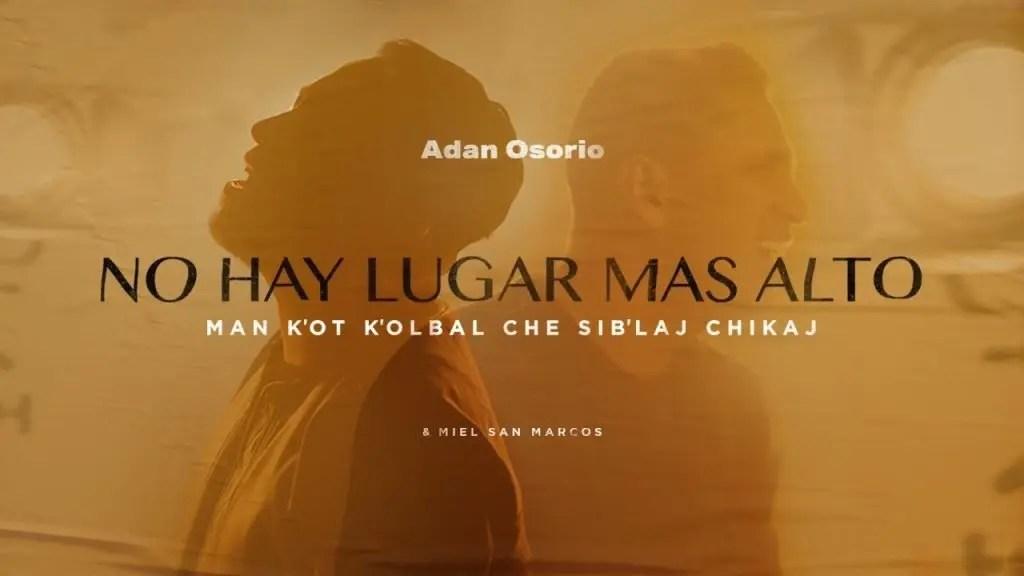 Lee más sobre el artículo Miel San Marcos & Adan Osorio – No hay lugar más alto (en idioma maya k'iche')