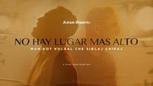 Miel San Marcos & Adan Osorio – No hay lugar más alto (en idioma maya k'iche')