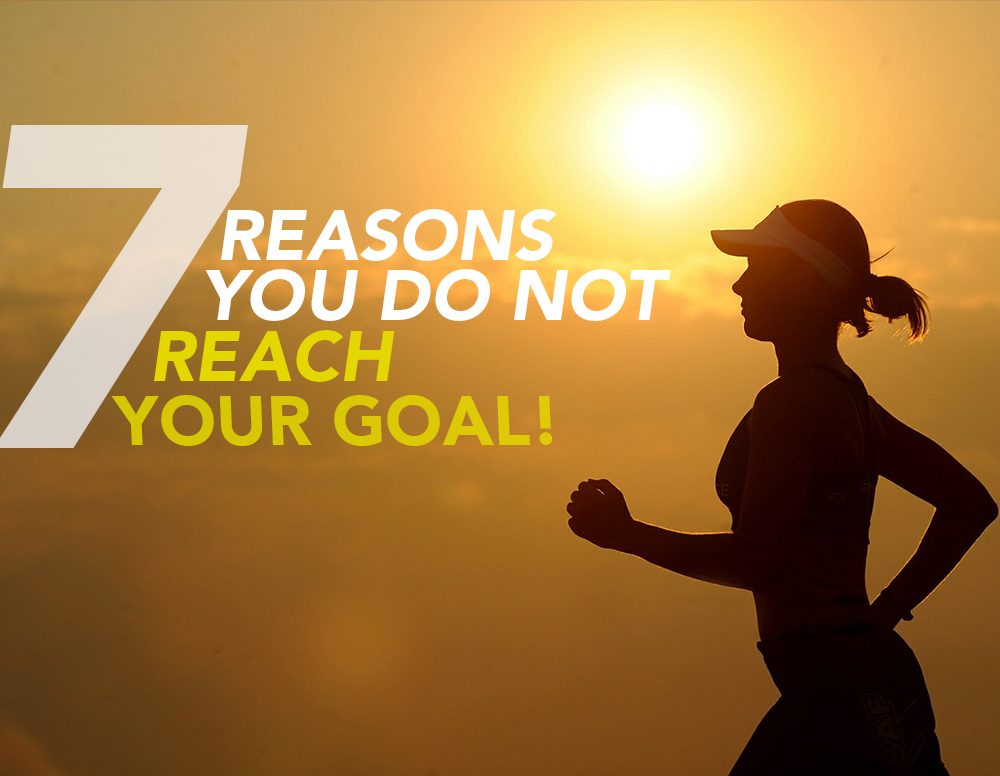 7 Reasons you do not reach your goal!